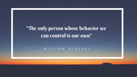_The only person whose behavior we can control is our own_